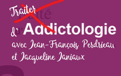Traiter d'addictologie avec Jean-François Perdrieau et Jacqueline Janiaux
